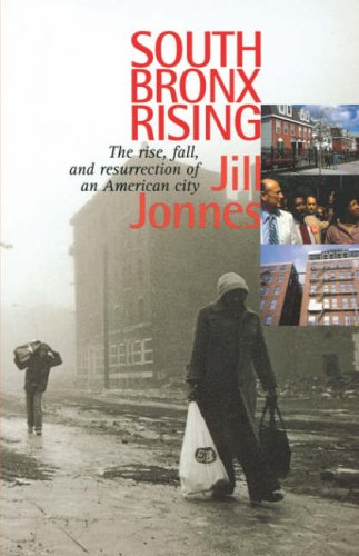 South Bronx Rising The Rise, Fall, and Resurrection of an American City 2nd 2002 9780823221998 Front Cover