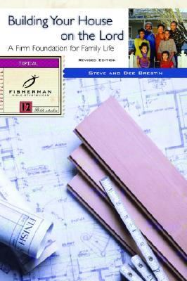 Building Your House on the Lord A Firm Foundation for Family Life Revised 9780877880998 Front Cover