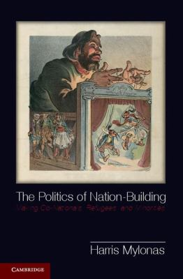 Politics of Nation-Building Making Co-Nationals, Refugees, and Minorities  2012 edition cover