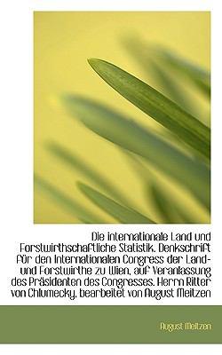 Die Internationale Land und Forstwirthschaftliche Statistik Denkschrift F�r Den Internationalen Con  N/A 9781115680998 Front Cover