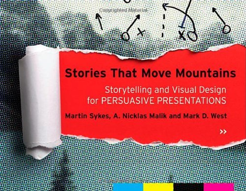 Stories That Move Mountains Storytelling and Visual Design for Persuasive Presentations  2013 9781118423998 Front Cover