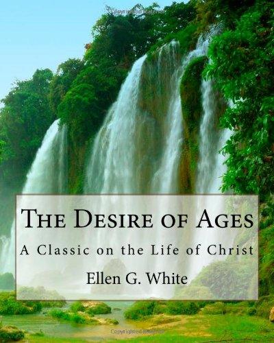 Desire of Ages A Classic on the Life of Christ N/A 9781442124998 Front Cover