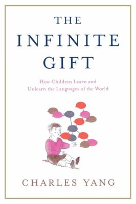 Infinite Gift How Children Learn and Unlearn the Languages of Th  2006 edition cover