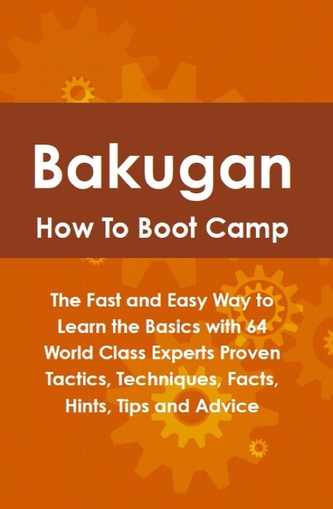 Bakugan How To Boot Camp: The Fast and Easy Way to Learn the Basics with 64 World Class Experts Proven Tactics, Techniques, Facts, Hints, Tips and Advice N/A 9781486432998 Front Cover