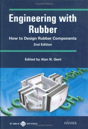 Engineering with Rubber : How to Design Rubber Components 2nd 2000 9781569902998 Front Cover