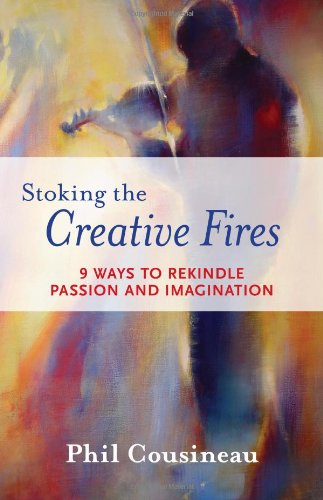 Stoking the Creative Fires 9 Ways to Rekindle Passion and Imagination  2008 edition cover