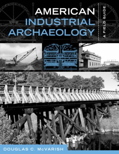 American Industrial Archaeology A Field Guide  2008 edition cover