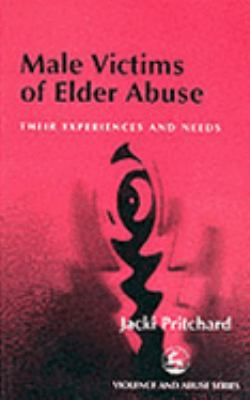 Male Victims of Elder Abuse Their Experiences and Needs  2001 9781853029998 Front Cover