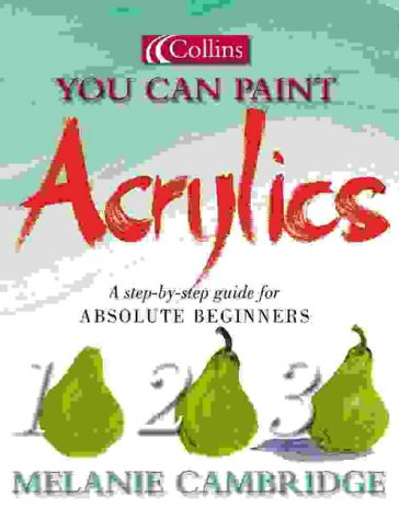 You Can Paint Acrylics (Collins You Can Paint) N/A edition cover