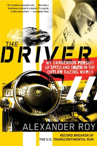 Driver My Dangerous Pursuit of Speed and Truth in the Outlaw Racing World N/A 9780061374999 Front Cover