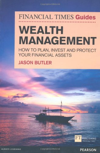 FT Guide to Wealth Management How to Plan, Invest and Protect Your Financial Assets  2011 (Revised) 9780273742999 Front Cover