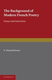 Background of Modern French Poetry Essays and Interviews  2010 9780521133999 Front Cover