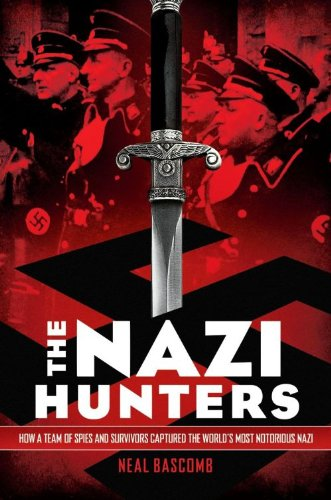 Nazi Hunters How a Team of Spies and Survivors Captured the World's Most Notorious Nazi  2013 edition cover