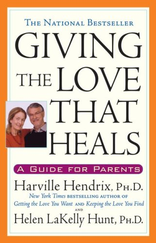 Giving the Love That Heals A Guide for Parents  1998 9780671793999 Front Cover