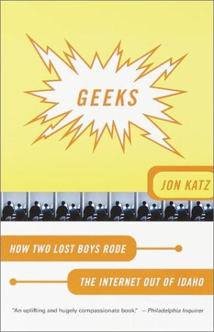 Geeks How Two Lost Boys Rode the Internet Out of Idaho  2001 (Reprint) edition cover