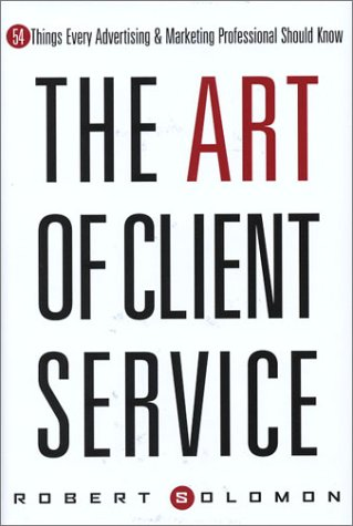 Art of Client Service 54 Things Every Advertising and Marketing Professional Should Know  2003 edition cover