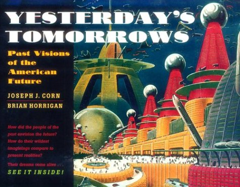 Yesterday's Tomorrows Past Visions of the American Future  1996 (Reprint) edition cover