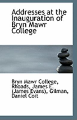 Addresses at the Inauguration of Bryn Mawr College  N/A 9781113252999 Front Cover