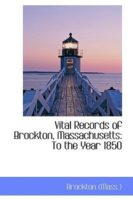 Vital Records of Brockton, Massachusetts : To the Year 1850 N/A 9781113492999 Front Cover