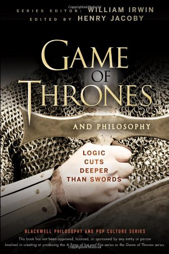 Game of Thrones and Philosophy Logic Cuts Deeper Than Swords  2012 edition cover