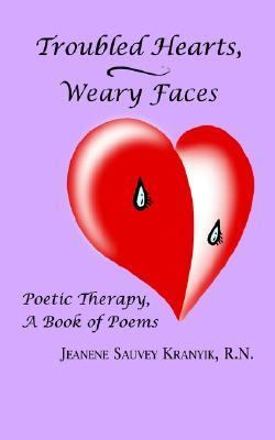 Troubled Hearts, Weary Faces Poetic Therapy, a Book of Poems N/A 9781403348999 Front Cover