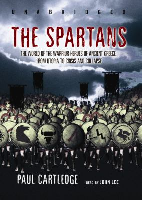 The Spartans: The World of the Warrior-Heroes of Ancient Greece, From Utopia To Crisis And Collapse  2007 edition cover