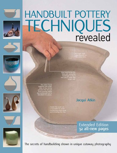 Handbuilt Pottery Techniques Revealed The Secrets of Handbuilding Shown in Unique Cutaway Photography 2nd 2013 (Revised) edition cover