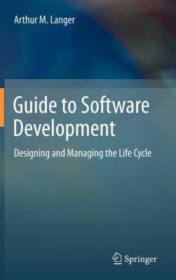 Guide to Software Development Designing and Managing the Life Cycle  2012 edition cover