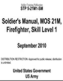 Soldier Training Publication STP 5-21M1-SM Soldier's Manual, MOS 21M, Firefighter, Skill Level 1  N/A 9781484893999 Front Cover
