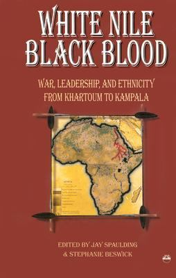 White Nile, Black Blood War, Leadership and Ethnicity from Khartoum to Kampala  2000 9781569020999 Front Cover