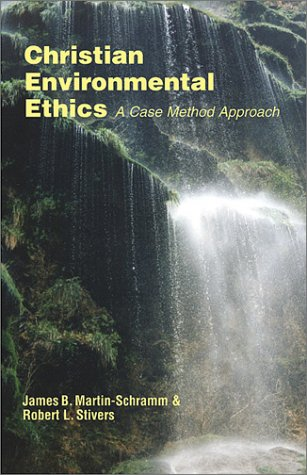 Christian Environmental Ethics A Case Method Approach  2003 edition cover