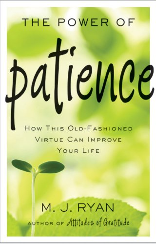Power of Patience How This Old-Fashioned Virtue Can Improve Your Life  2013 9781573245999 Front Cover