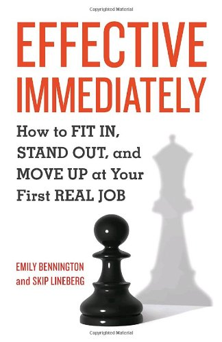 Effective Immediately How to Fit In, Stand Out, and Move up on Your First Real Job  2010 edition cover