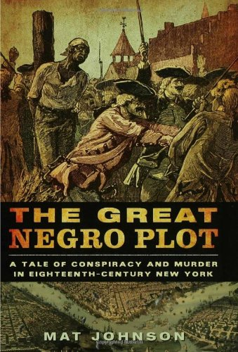 Great Negro Plot A Tale of Conspiracy and Murder in Eighteenth-Century New York  2007 edition cover