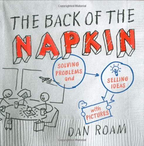 Back of the Napkin Solving Problems and Selling Ideas with Pictures  2008 edition cover