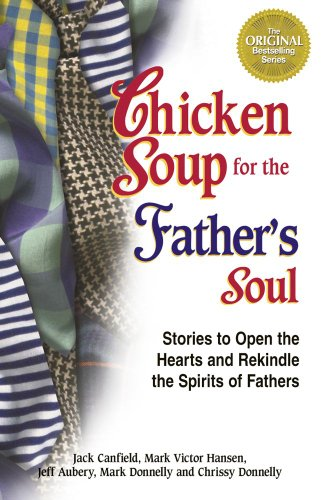 Chicken Soup for the Father's Soul 101 Stories to Open the Hearts and Rekindle the Spirits of Fathers N/A 9781623610999 Front Cover