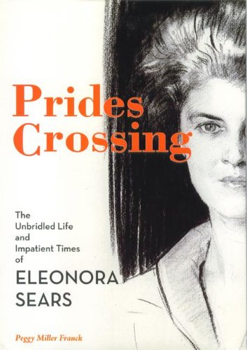 Prides Crossing The Unbridled Life and Impatient Times of Eleonora Sears  2009 9781933212999 Front Cover
