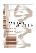 Metal and Flesh The Evolution of Man: Technology Takes Over 2001 9780262042000 Front Cover