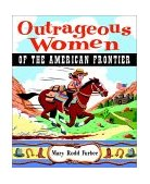 Outrageous Women of the American Frontier 2002 9780471383000 Front Cover