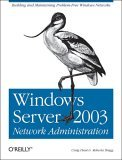 Windows Server 2003 Network Administration Building and Maintaining Problem-Free Windows Networks 2005 9780596008000 Front Cover