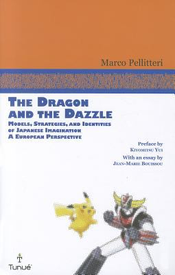 Dragon and the Dazzle Models, Strategies, and Identities of Japanese Imagination: a European Perspective 2011 9780861967001 Front Cover