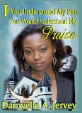 If You Understood My Past, You Would Understand My Praise 2008 9780982028001 Front Cover