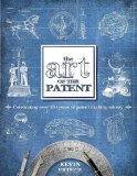 Art of the Patent Celebrating over 200 Years of Patent Drafting Artistry 2011 9780983964001 Front Cover