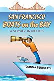 San Francisco Boats on the Bay A Voyage in Riddles 2013 9781484958001 Front Cover