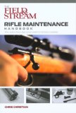 Field and Stream Rifle Maintenance Handbook Tips, Quick Fixes, and Good Habits for Easy Gunning 2007 9781599210001 Front Cover