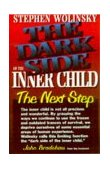 Dark Side of the Inner Child The Next Step 1994 9781883647001 Front Cover