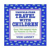 Trouble-Free Travel with Children Over 700 Helpful Hints for Parents on the Go from Newborn to School Age 3rd 2003 9781931863001 Front Cover