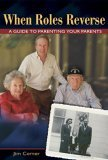 When Roles Reverse A Guide to Parenting Your Parents 2006 9781571745002 Front Cover