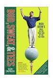 Bud, Sweat, and Tees Rich Beem's Walk on the Wild Side of the PGA Tour 2003 9780743249003 Front Cover