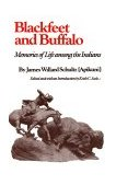 Blackfeet and Buffalo Memories of Life among the Indians 1st 1981 9780806117003 Front Cover